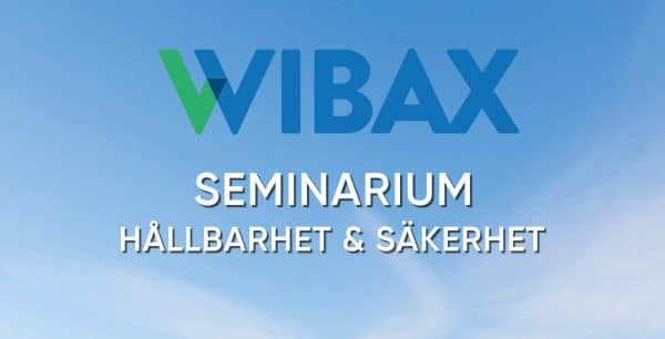 Välkommen till Wibax seminarium om Hållbarhet & Säkerhet